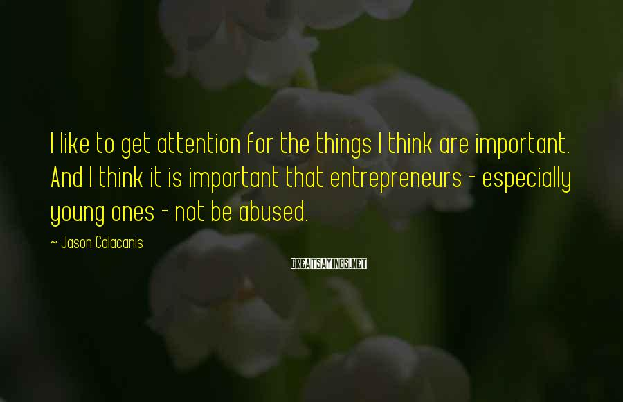 Jason Calacanis Sayings: I like to get attention for the things I think are important. And I think