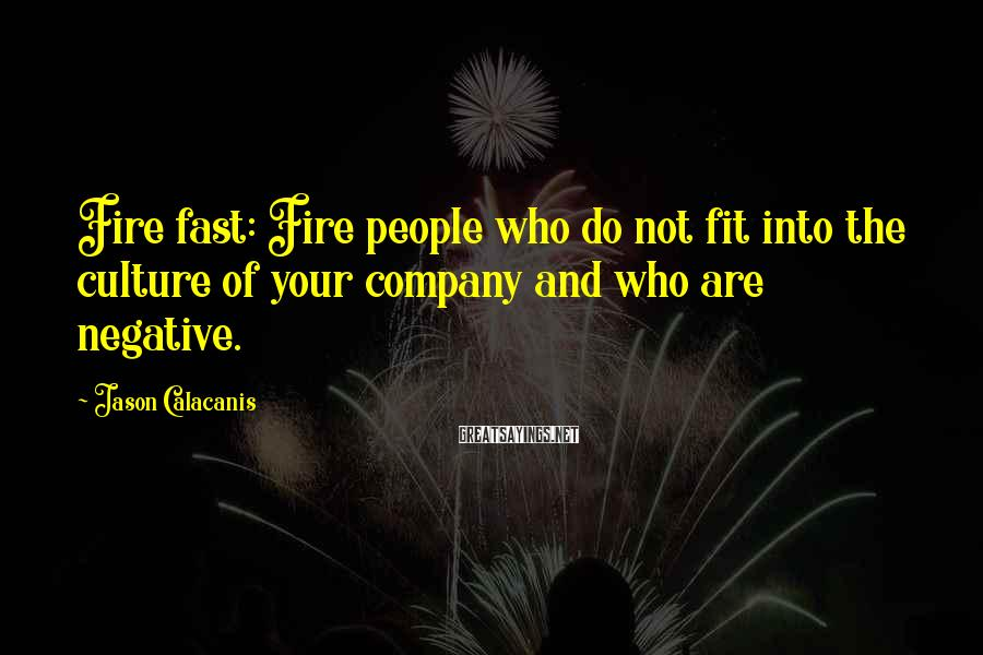 Jason Calacanis Sayings: Fire fast: Fire people who do not fit into the culture of your company and