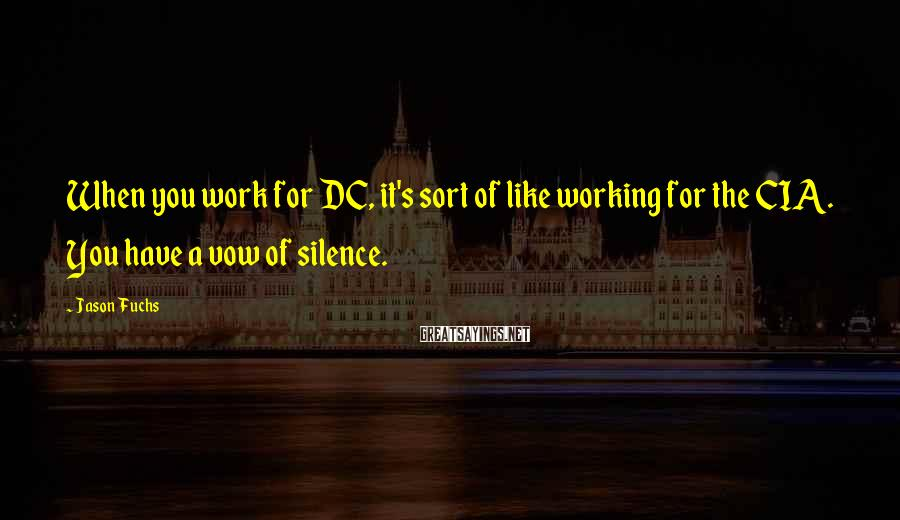 Jason Fuchs Sayings: When you work for DC, it's sort of like working for the CIA. You have
