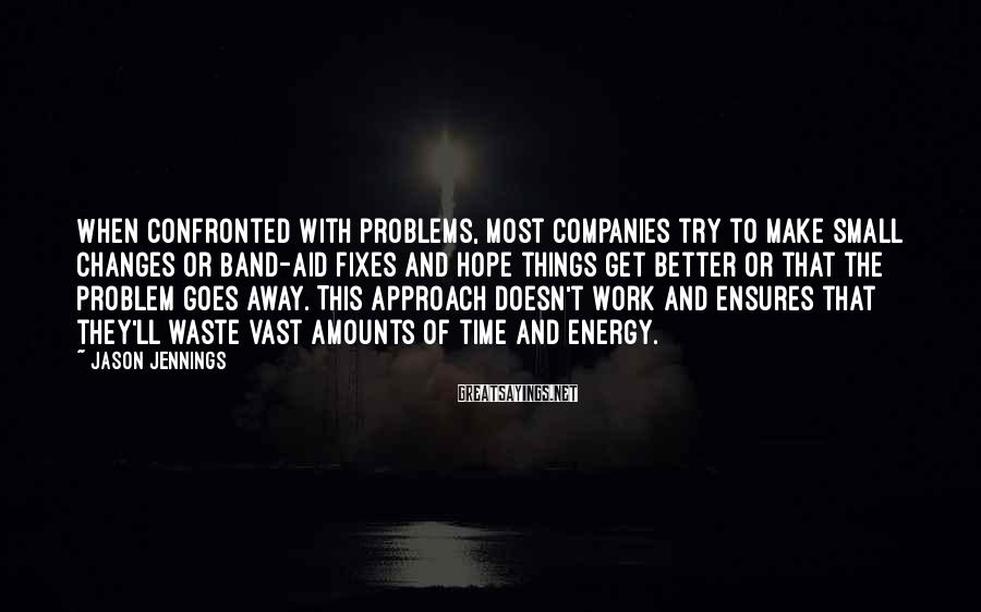 Jason Jennings Sayings: When confronted with problems, most companies try to make small changes or Band-Aid fixes and