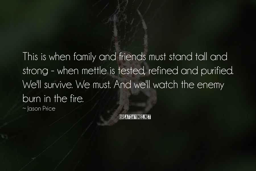 Jason Price Sayings: This is when family and friends must stand tall and strong - when mettle is