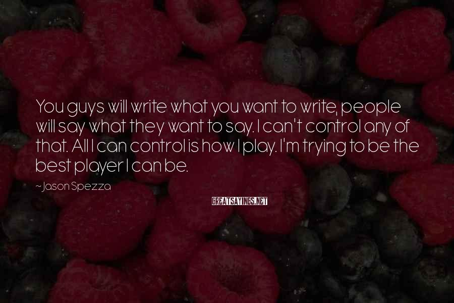 Jason Spezza Sayings: You guys will write what you want to write, people will say what they want