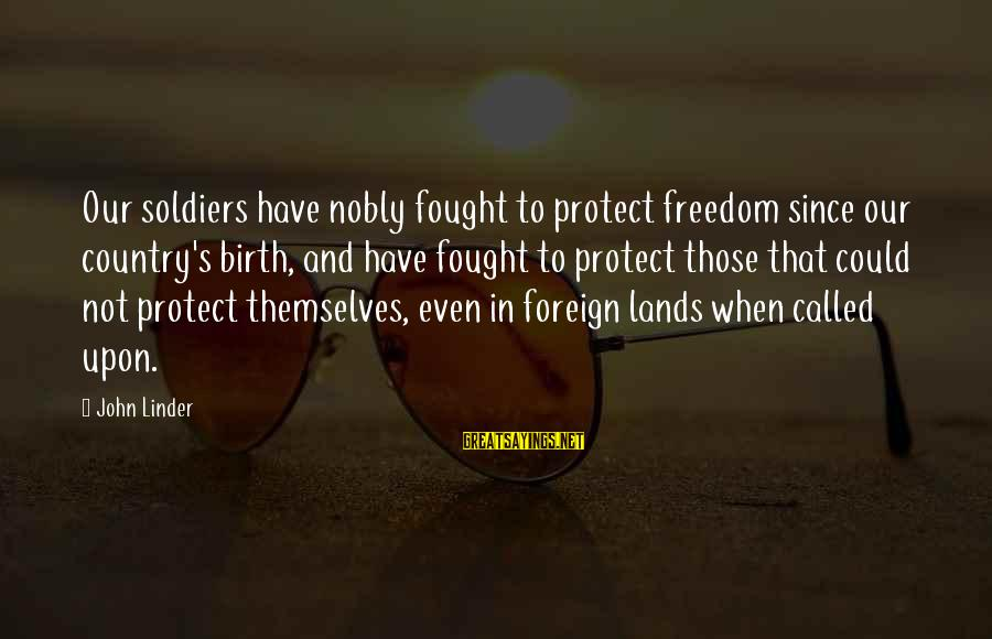 Jason Tokyo Ghoul Sayings By John Linder: Our soldiers have nobly fought to protect freedom since our country's birth, and have fought