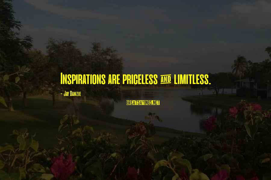 Jay Danzie Sayings By Jay Danzie: Inspirations are priceless & limitless.