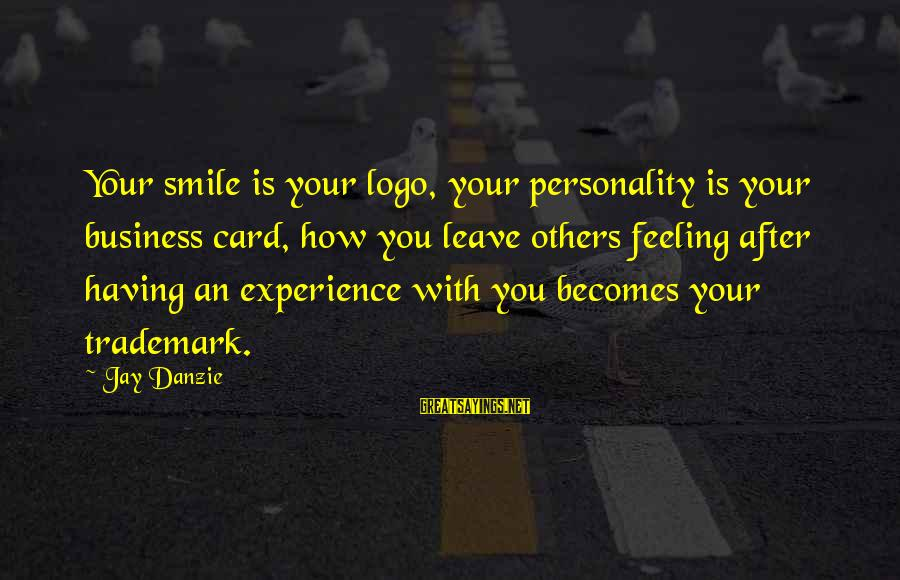Jay Danzie Sayings By Jay Danzie: Your smile is your logo, your personality is your business card, how you leave others