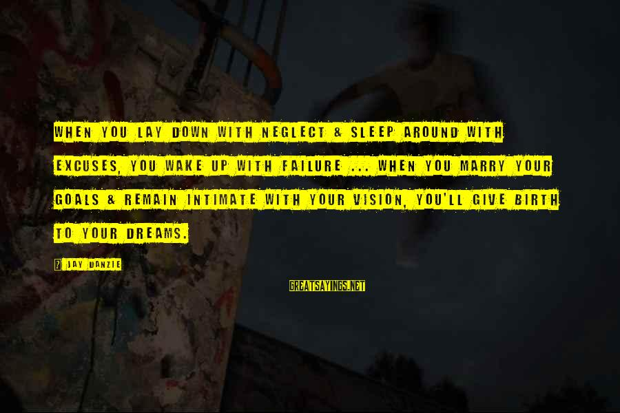 Jay Danzie Sayings By Jay Danzie: When you lay down with neglect & sleep around with excuses, you wake up with