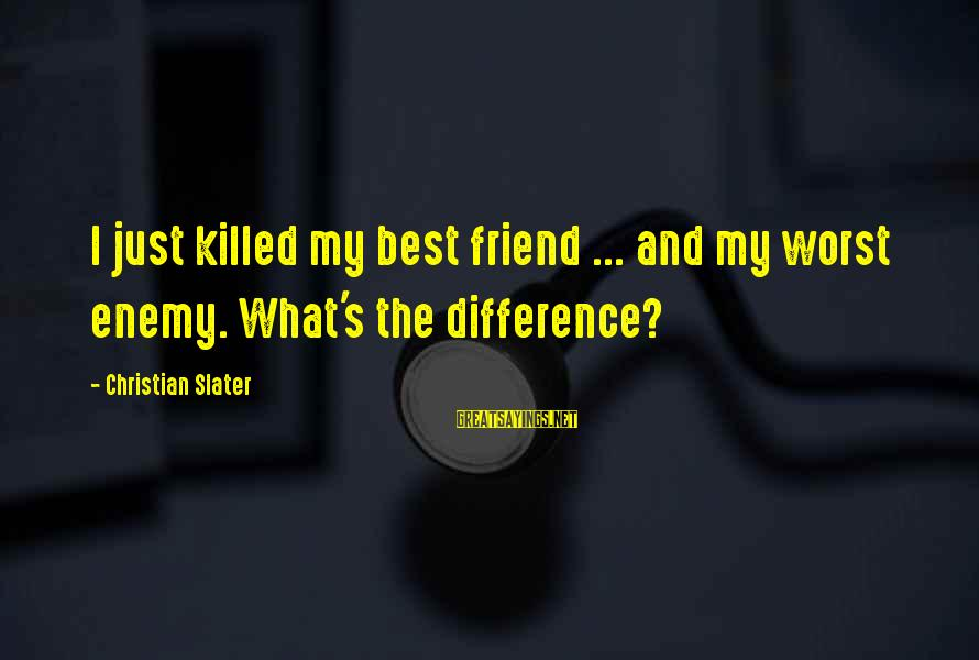 Jay Gatsby Famous Sayings By Christian Slater: I just killed my best friend ... and my worst enemy. What's the difference?