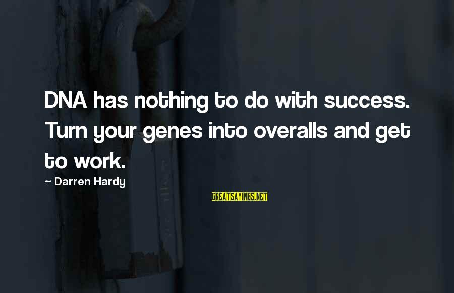 Jay Gatsby Famous Sayings By Darren Hardy: DNA has nothing to do with success. Turn your genes into overalls and get to