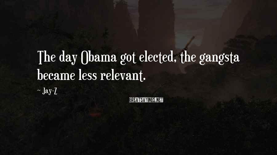 Jay-Z Sayings: The day Obama got elected, the gangsta became less relevant.
