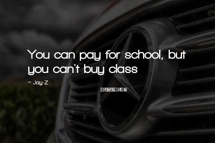 Jay-Z Sayings: You can pay for school, but you can't buy class