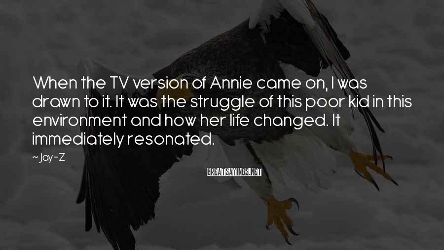 Jay-Z Sayings: When the TV version of Annie came on, I was drawn to it. It was