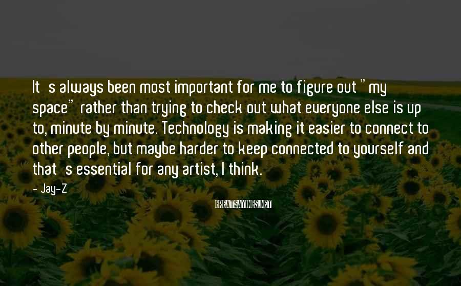 """Jay-Z Sayings: It's always been most important for me to figure out """"my space"""" rather than trying"""
