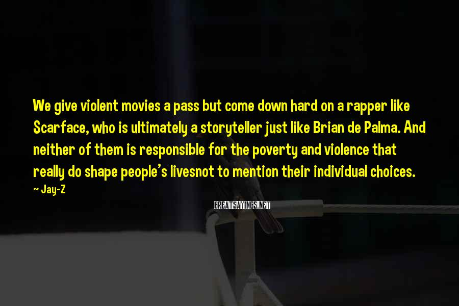 Jay-Z Sayings: We give violent movies a pass but come down hard on a rapper like Scarface,