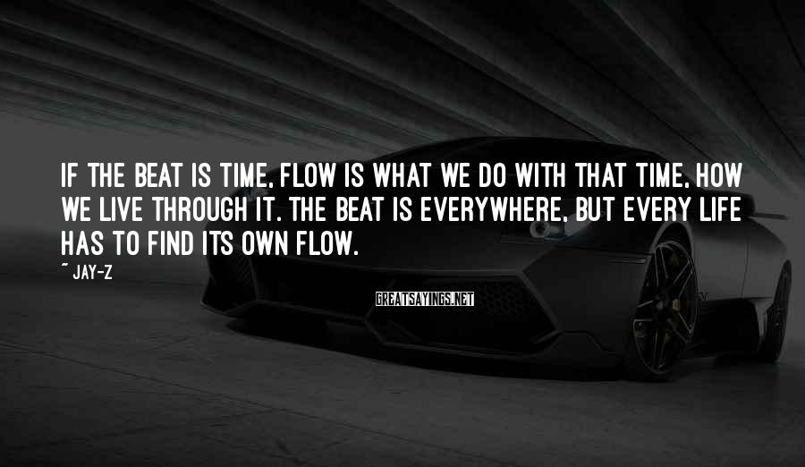 Jay-Z Sayings: If the beat is time, flow is what we do with that time, how we