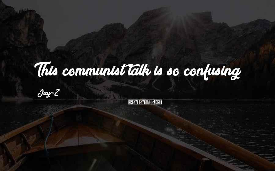 Jay-Z Sayings: This communist talk is so confusing