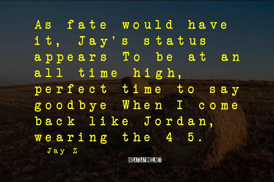Jay-Z Sayings: As fate would have it, Jay's status appears To be at an all-time high, perfect