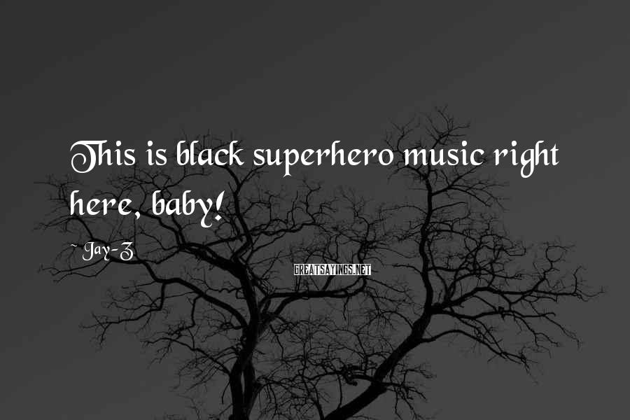 Jay-Z Sayings: This is black superhero music right here, baby!