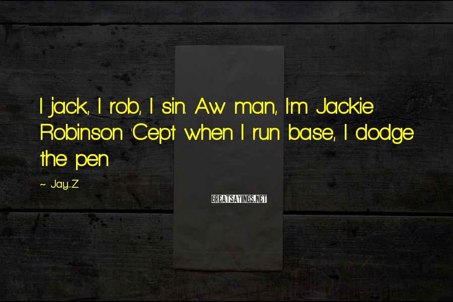 Jay-Z Sayings: I jack, I rob, I sin. Aw man, I'm Jackie Robinson 'Cept when I run