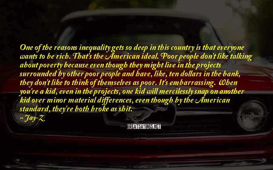 Jay-Z Sayings: One of the reasons inequality gets so deep in this country is that everyone wants
