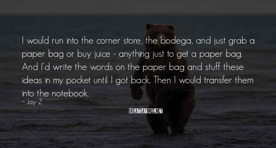 Jay-Z Sayings: I would run into the corner store, the bodega, and just grab a paper bag
