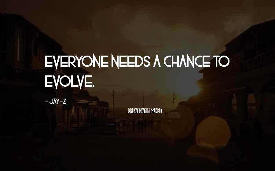 Jay-Z Sayings: Everyone needs a chance to evolve.