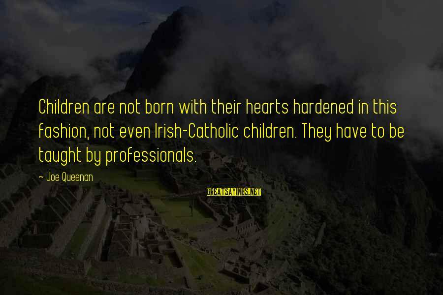 Jb Jeyaretnam Sayings By Joe Queenan: Children are not born with their hearts hardened in this fashion, not even Irish-Catholic children.