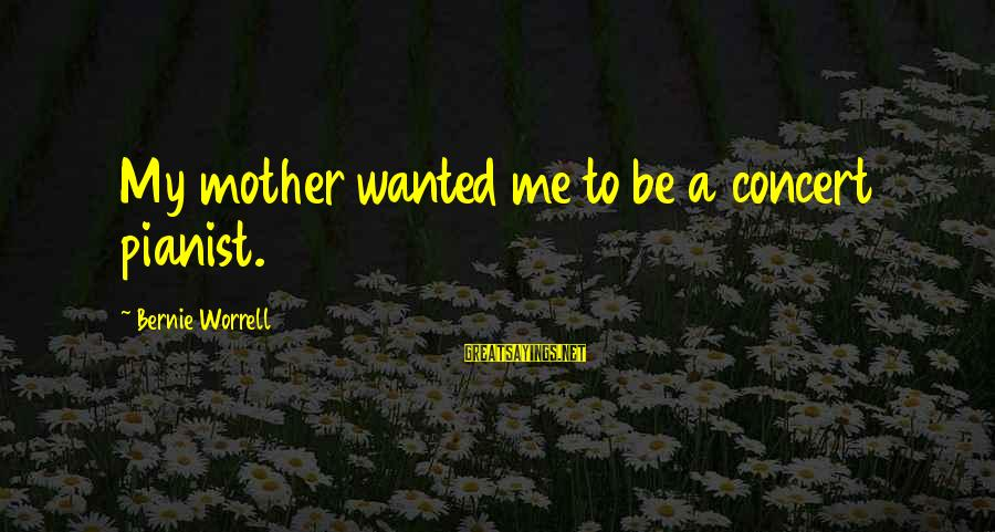 Jd Salinger A Girl I Knew Sayings By Bernie Worrell: My mother wanted me to be a concert pianist.