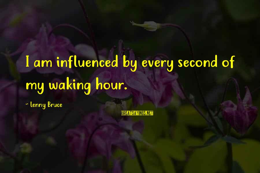 Jd Salinger A Girl I Knew Sayings By Lenny Bruce: I am influenced by every second of my waking hour.