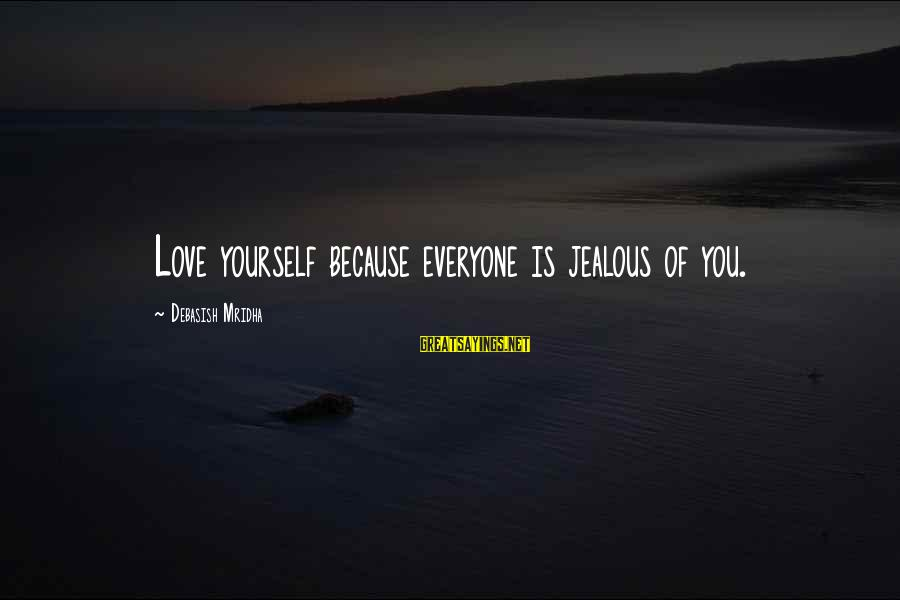 Jealous Of Happiness Sayings By Debasish Mridha: Love yourself because everyone is jealous of you.