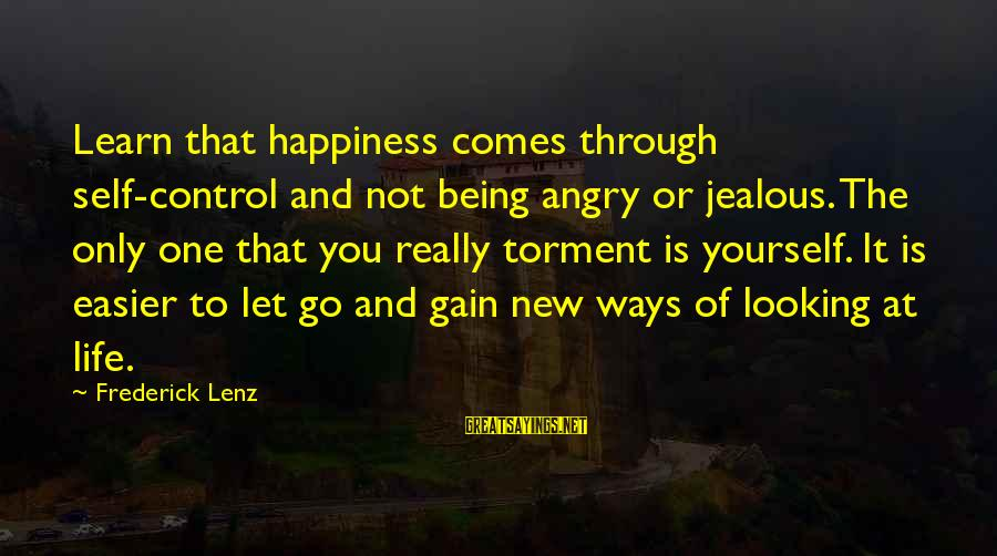 Jealous Of Happiness Sayings By Frederick Lenz: Learn that happiness comes through self-control and not being angry or jealous. The only one
