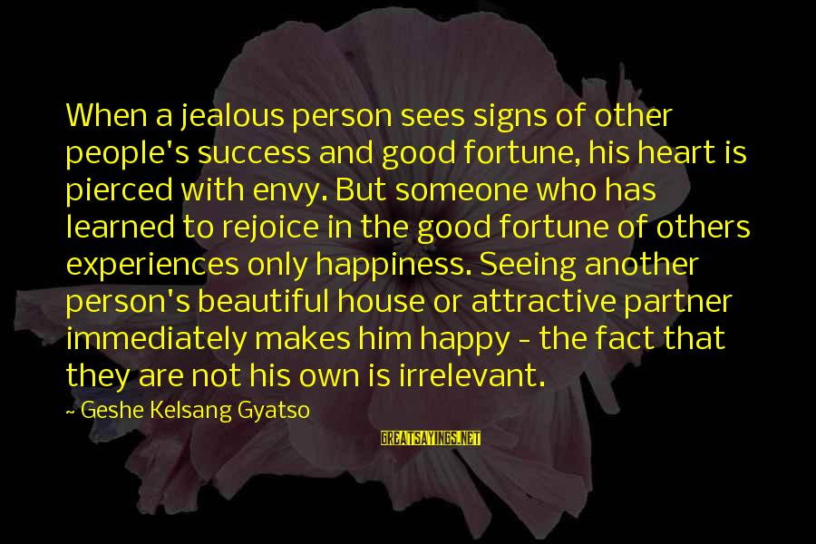 Jealous Of Happiness Sayings By Geshe Kelsang Gyatso: When a jealous person sees signs of other people's success and good fortune, his heart