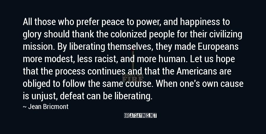 Jean Bricmont Sayings: All those who prefer peace to power, and happiness to glory should thank the colonized