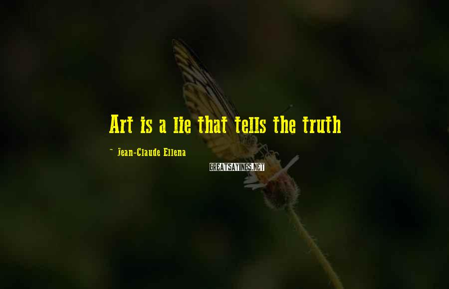 Jean-Claude Ellena Sayings: Art is a lie that tells the truth