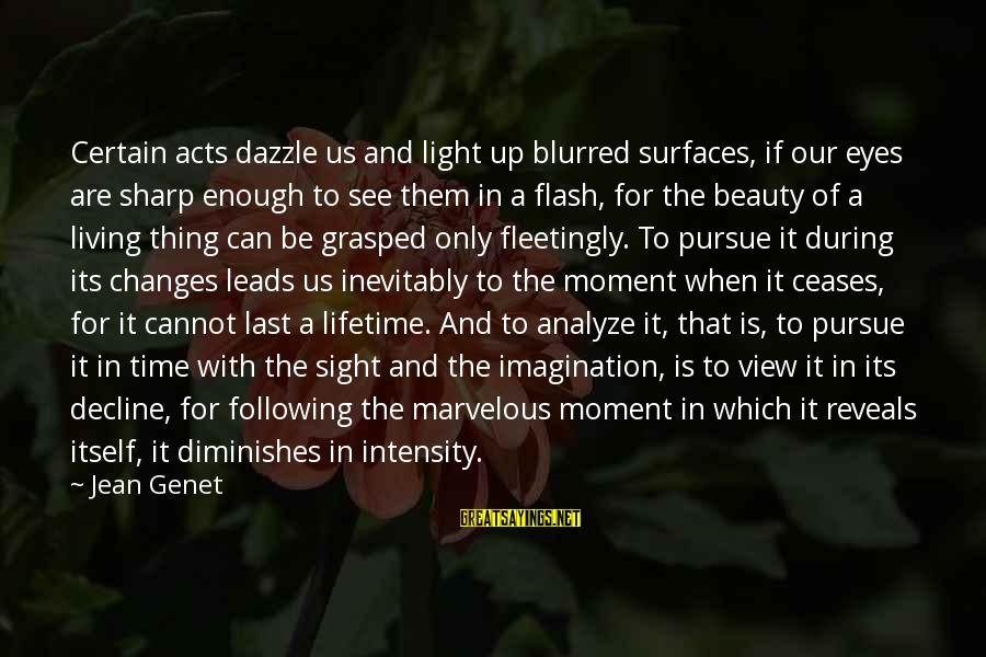 Jean Genet Sayings By Jean Genet: Certain acts dazzle us and light up blurred surfaces, if our eyes are sharp enough