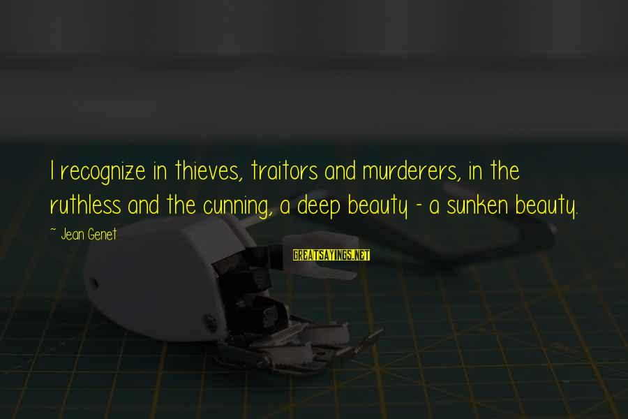Jean Genet Sayings By Jean Genet: I recognize in thieves, traitors and murderers, in the ruthless and the cunning, a deep