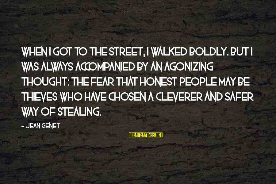Jean Genet Sayings By Jean Genet: When I got to the street, I walked boldly. But I was always accompanied by