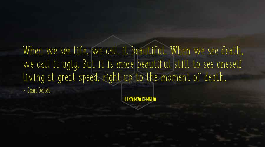 Jean Genet Sayings By Jean Genet: When we see life, we call it beautiful. When we see death, we call it