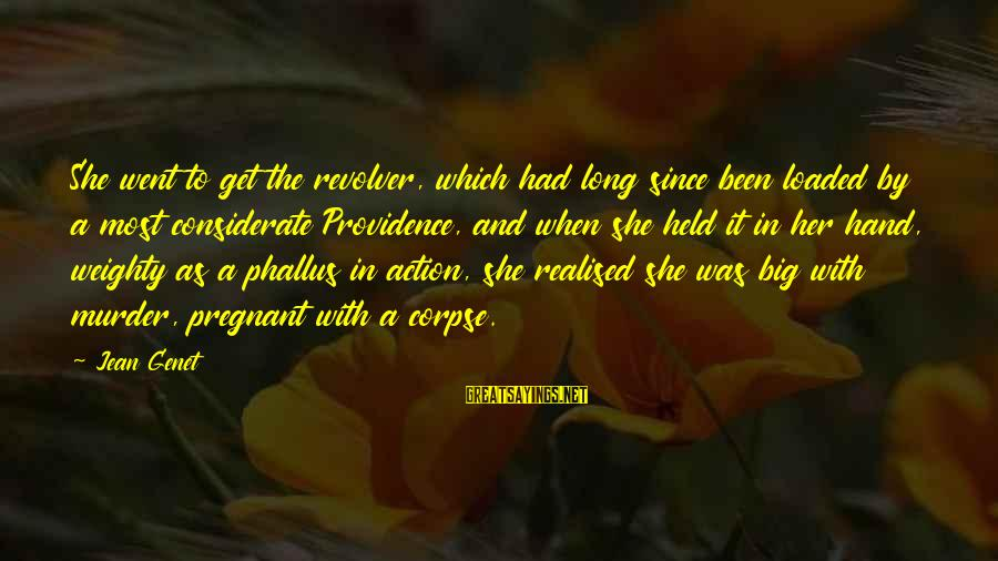 Jean Genet Sayings By Jean Genet: She went to get the revolver, which had long since been loaded by a most