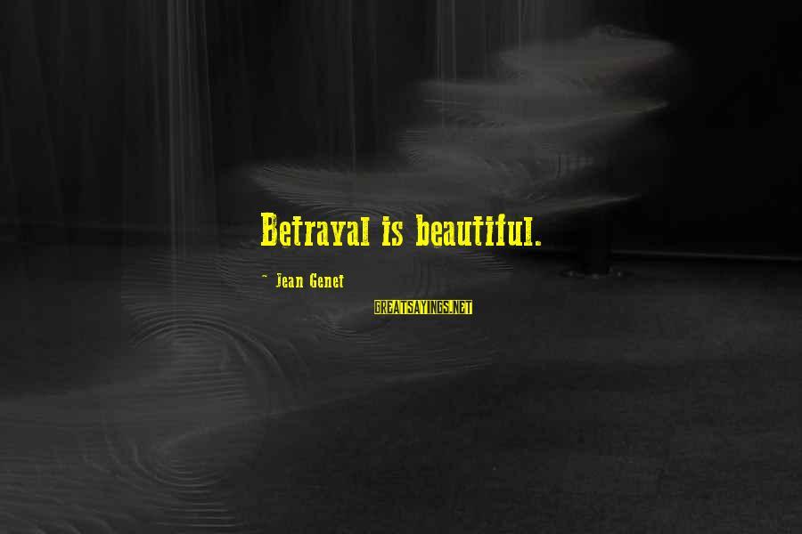 Jean Genet Sayings By Jean Genet: Betrayal is beautiful.