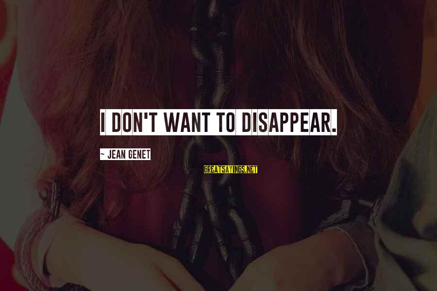 Jean Genet Sayings By Jean Genet: I don't want to disappear.