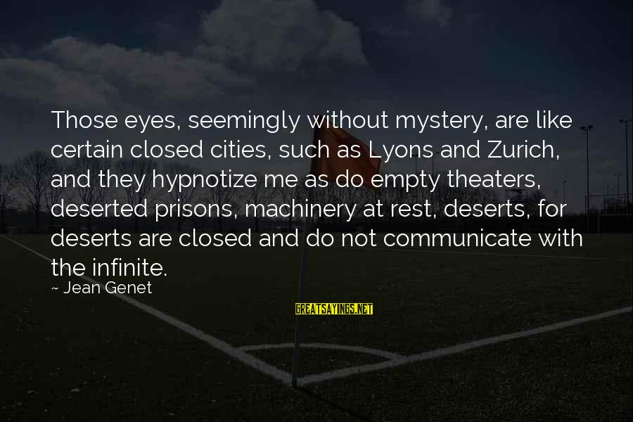 Jean Genet Sayings By Jean Genet: Those eyes, seemingly without mystery, are like certain closed cities, such as Lyons and Zurich,