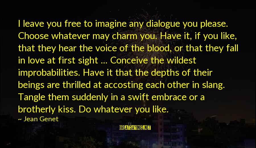 Jean Genet Sayings By Jean Genet: I leave you free to imagine any dialogue you please. Choose whatever may charm you.
