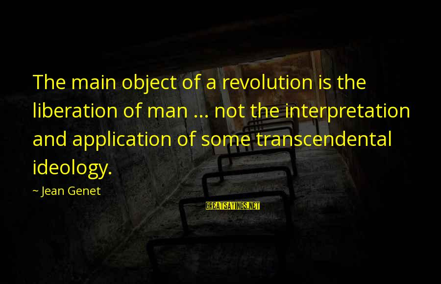 Jean Genet Sayings By Jean Genet: The main object of a revolution is the liberation of man ... not the interpretation