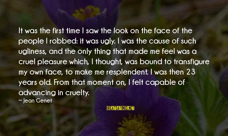 Jean Genet Sayings By Jean Genet: It was the first time I saw the look on the face of the people