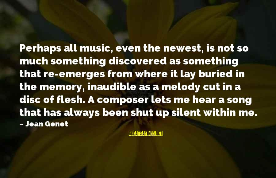 Jean Genet Sayings By Jean Genet: Perhaps all music, even the newest, is not so much something discovered as something that