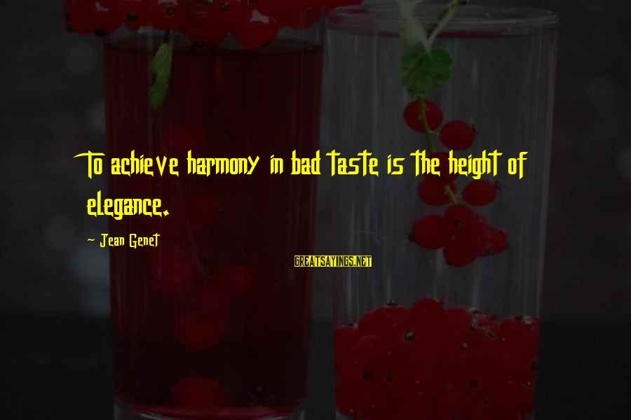 Jean Genet Sayings By Jean Genet: To achieve harmony in bad taste is the height of elegance.