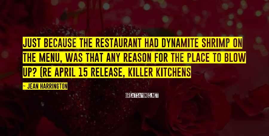 Jean Harrington Sayings: Just because the restaurant had Dynamite Shrimp on the menu, was that any reason for