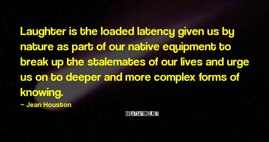 Jean Houston Sayings: Laughter is the loaded latency given us by nature as part of our native equipment