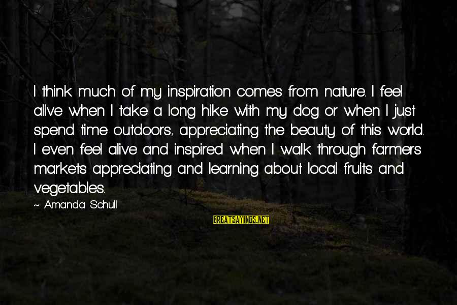 Jean Lacroix Sayings By Amanda Schull: I think much of my inspiration comes from nature. I feel alive when I take