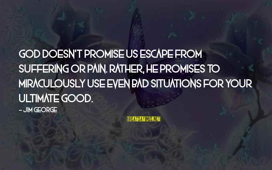 Jean Lacroix Sayings By Jim George: God doesn't promise us escape from suffering or pain. Rather, He promises to miraculously use